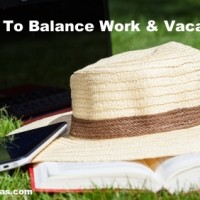 3 Tips To Balance Work Time With Family Vacation Time
