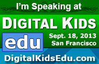Digital Kids EDU SF 2013- Innovations in Education through Digital Media
